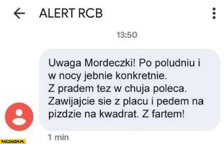 Alert RCB uwaga mordeczki po południu i w nocy jebnie konkretnie z prądem też polecą, zawijajcie się z placu i pędem na kwadrat, z fartem!