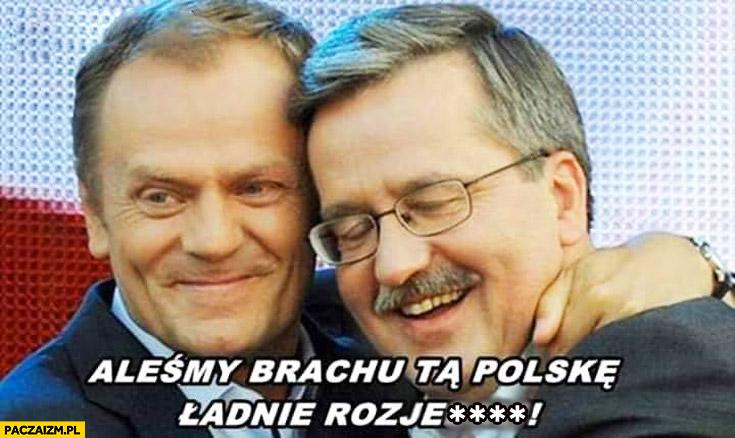 Aleśmy brachu tą Polskę ładnie rozjechali Tusk Komorowski