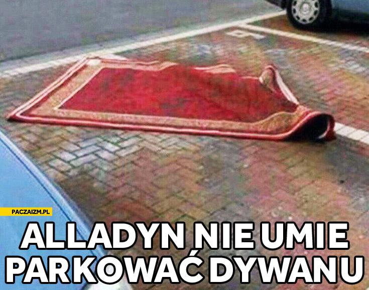 Alladyn nie umie poprawnie zaparkować dywan
