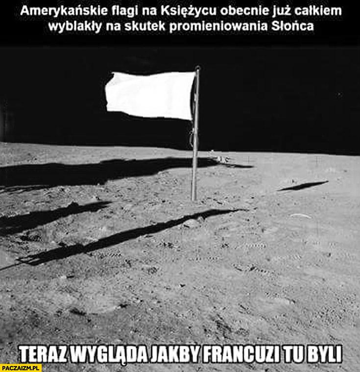 Amerykańskie flagi na księżycu wyblakły teraz wygląda jakby Francuzi tu byli