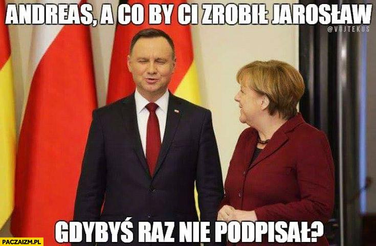 Andreas, a co by Ci zrobił Jarosław gdybyś raz nie podpisał? Andrzej Duda Angela Merkel dziwna mina
