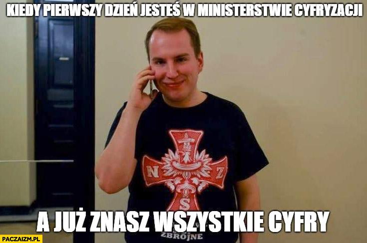 Andruszkiewicz kiedy pierwszy dzień jesteś w ministerstwie cyfryzacji a już znasz wszystkie cyfry