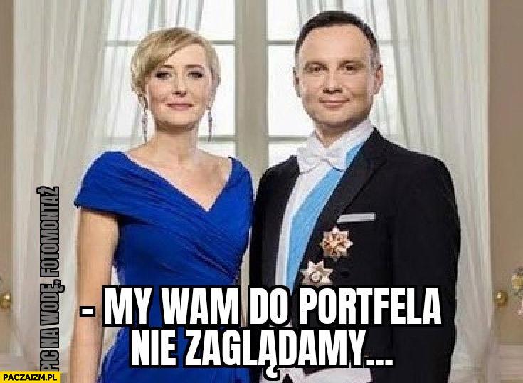 Andrzej Agata Duda my wam do portfela nie zaglądamy