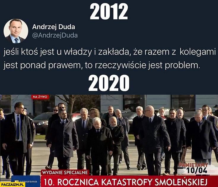 Andrzej Duda 2012: jeśli ktoś jest u władzy i zakłada, że razem z kolegami jest ponad prawem to rzeczywiście jest problem, 2020: Kaczyński rocznica smoleńska