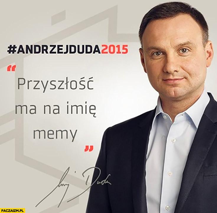 Andrzej Duda 2015 przyszłość ma na imię memy plakat wyborczy