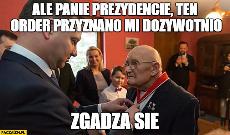 Andrzej Duda ale Panie Prezydencie ten order przyznano mi dożywotnio, zgadza się kombatant wojenny