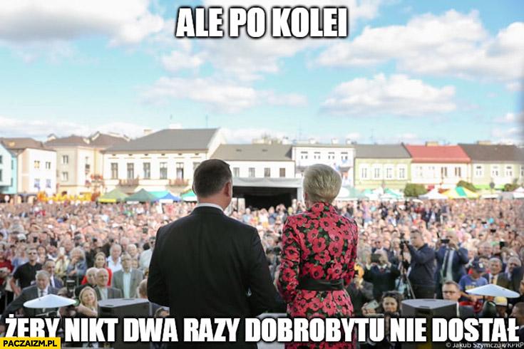 Andrzej Duda ale po kolei żeby nikt dwa razy dobrobytu nie dostał