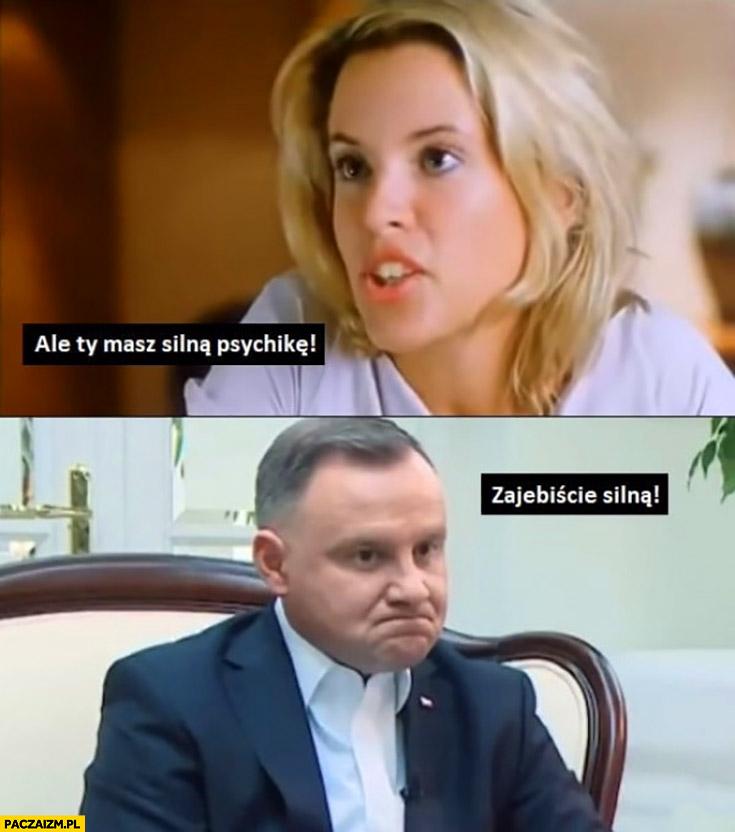 Andrzej Duda ale Ty masz silna psychikę, zajebiście silną Chłopaki nie płaczą