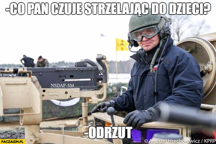 Andrzej Duda co Pan czuje strzelając do dzieci? Odrzut