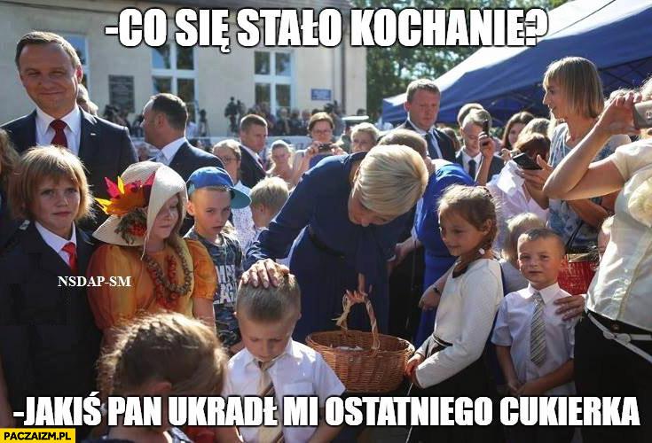 Andrzej Duda co się stało kochanie? Dziecko płacze jakiś Pan ukradł mi ostatniego cukierka
