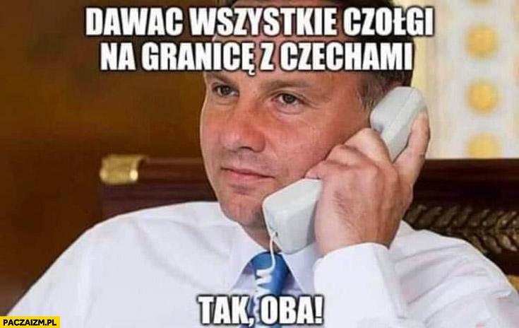 Andrzej Duda dawać wszystkie czołgi na granicę z Czechami, tak oba