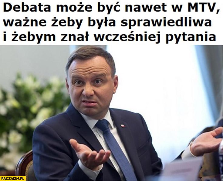 Andrzej Duda debata możne być nawet w MTV ważne żeby była sprawiedliwa i żebym znał wcześniej pytania
