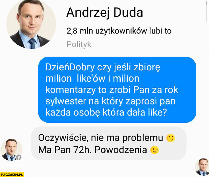 Andrzej Duda dzień dobry czy jeśli zbiorę milion like'ów i milion komentarzy zrobi Pan za rok sylwester, na który zaprosi Pan każdą osobę, która dała like? Oczywiście, ma Pan 72h powodzenia
