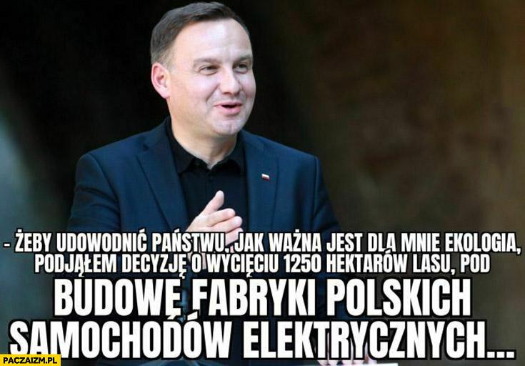 Andrzej Duda ekologia jest ważna dlatego wytniemy 1250 hektarów lasu pod budowę fabryki polskich samochodów elektrycznych