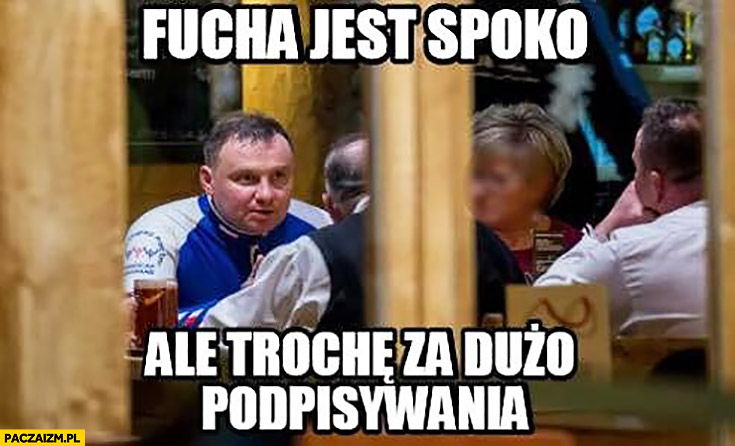 Andrzej Duda fucha jest spoko ale trochę za dużo podpisywania
