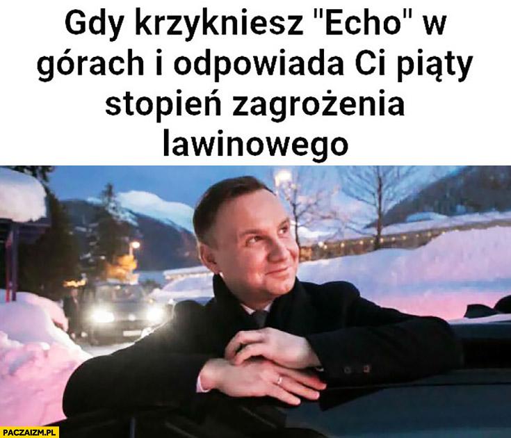 Andrzej Duda gdy krzykniesz echo w górach i odpowiada Ci piąty stopień zagrożenia lawinowego