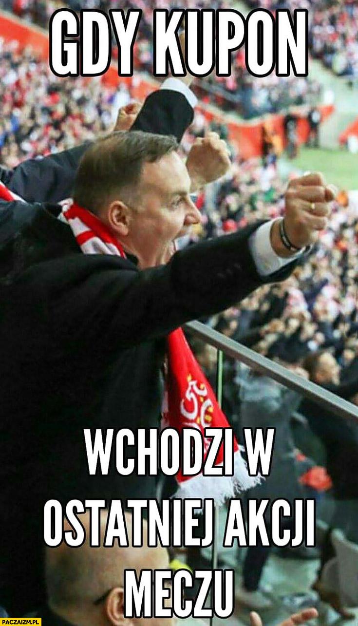 Andrzej Duda gdy kupon wchodzi w ostatniej akcji meczu