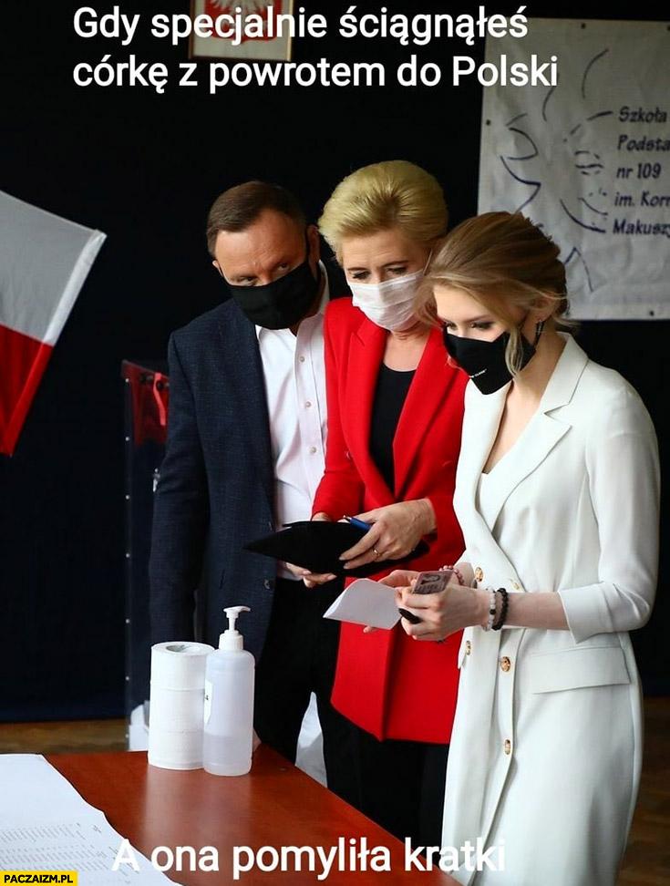 Andrzej Duda gdy specjalnie ściągnąłeś córkę z powrotem do Polski a ona pomyliła kratki wybory głosowanie
