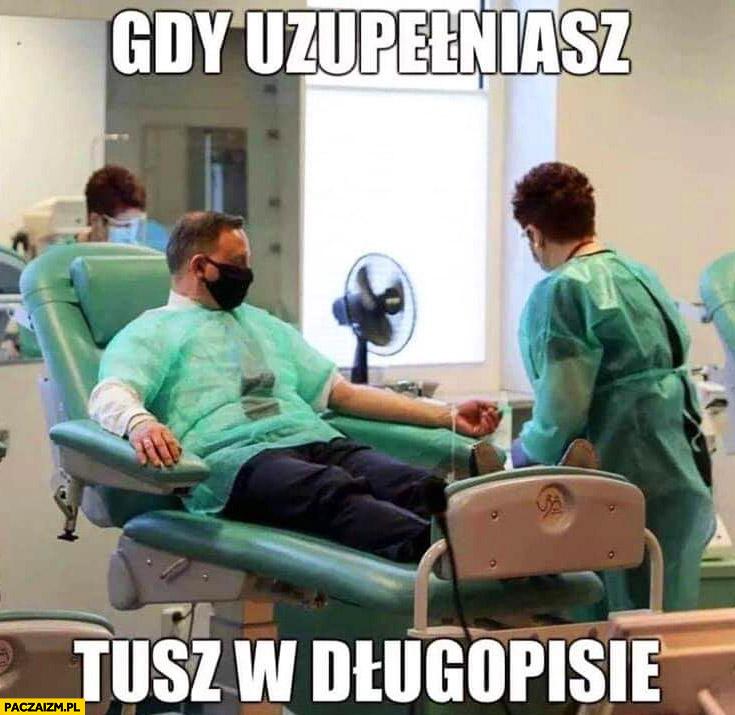 Andrzej Duda gdy uzupełniasz tusz w długopisie oddaje krew