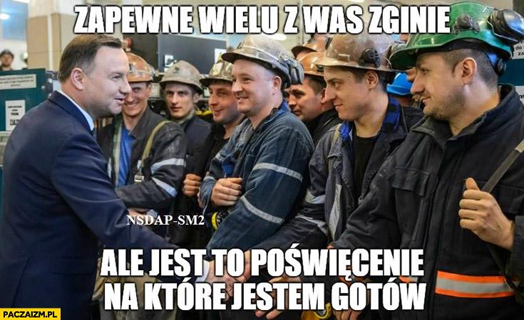 Andrzej Duda górnicy zapewne wielu z was zginie ale to jest poświęcenie, na które jestem gotów