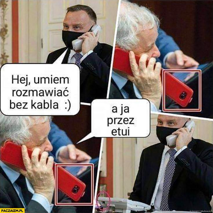 Andrzej Duda hej umiem rozmawiać bez kabla, Kaczyński a ja przez etui