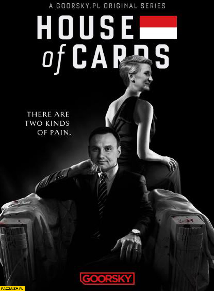 Andrzej Duda House of cards there are two kinds of pain