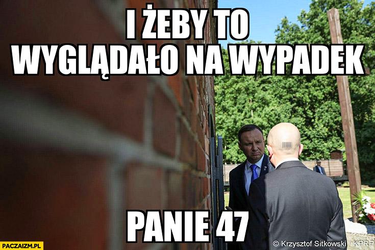 Andrzej Duda i żeby to wyglądało na wypadek panie 47 Hitman