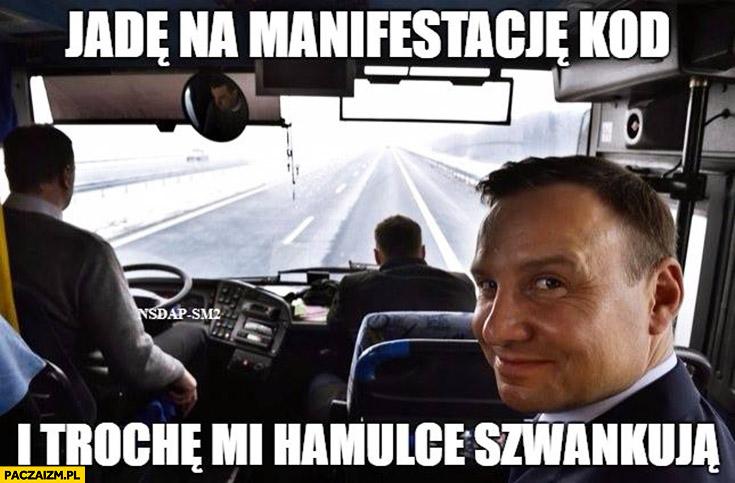 Andrzej Duda jadę na manifestację KOD i trochę mi hamulce szwankują