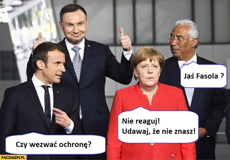 Andrzej Duda Jaś Fasola, czy wezwać ochronę? Nie reaguj, udawaj że nie znasz Merkel Macron