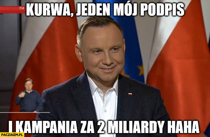 Andrzej Duda jeden mój podpis i kampania za 2 miliardy haha