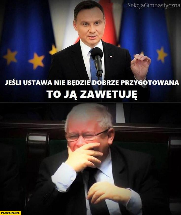 Andrzej Duda jeśli ustawa nie będzie dobrze przygotowana to ją zawetuję Kaczyński śmieje się pęka ze śmiechu