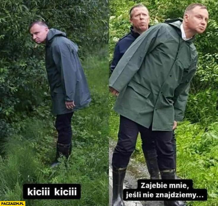 Andrzej Duda kici kici zajedzie mnie jeśli nie znajdziemy kota
