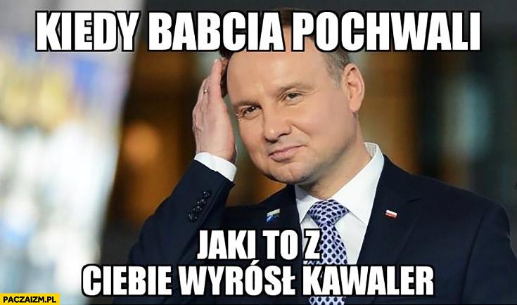 Andrzej Duda kiedy babcia pochwali jaki to z Ciebie wyrósł kawaler