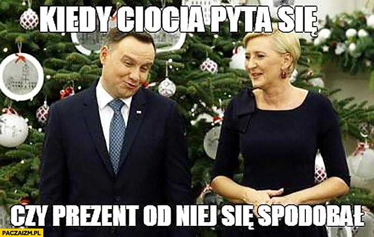 Andrzej Duda kiedy ciocia pyta się czy prezent od niej się spodobał