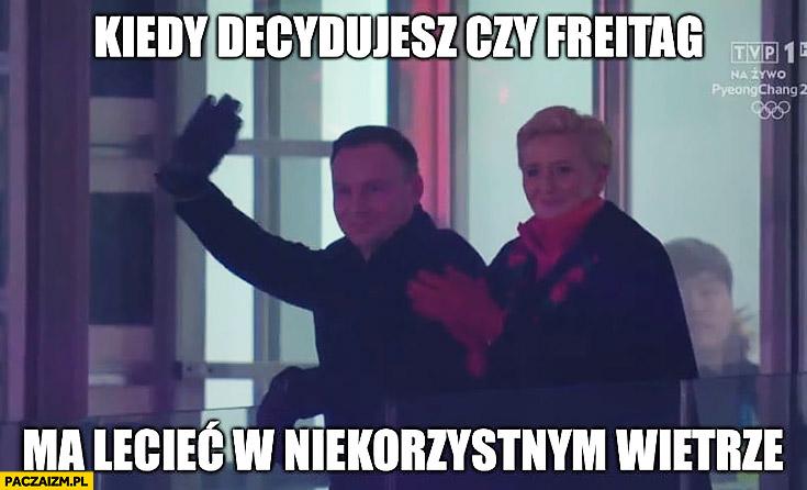 Andrzej Duda kiedy decydujesz czy Freitag ma lecieć w niekorzystnym wietrze na olimpiadzie Agata Duda