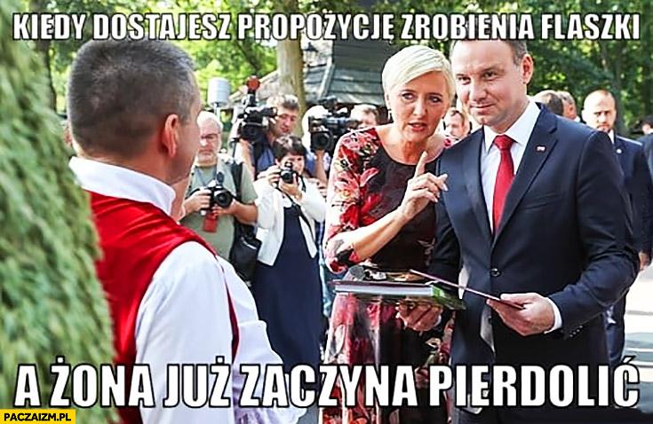 Andrzej Duda kiedy dostajesz propozycję zrobienia flaszki a żona już zaczyna pierdzielić