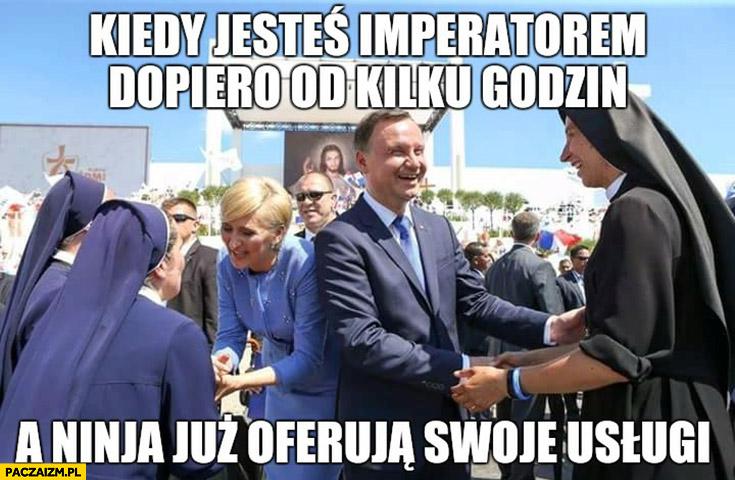 Andrzej Duda kiedy jesteś imperatorem dopiero kilka godzin a ninja już oferują swoje usługi zakonnice ŚDM