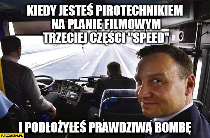 Andrzej Duda kiedy jesteś pirotechnikiem na planie filmowym trzeciej części Speed i podłożyłeś prawdziwą bombę