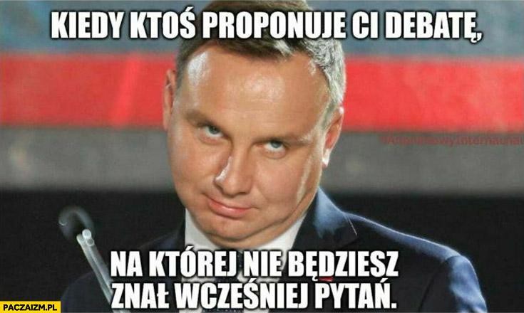 Andrzej Duda kiedy ktoś proponuje ci debatę, na której nie będziesz znał wcześniej pytań