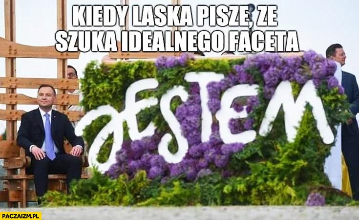 Andrzej Duda kiedy laska pisze, że szuka idealnego faceta wielki napis jestem