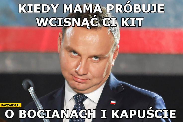 Andrzej Duda kiedy mama próbuje wcisnąć Ci kit o bocianach i kapuście