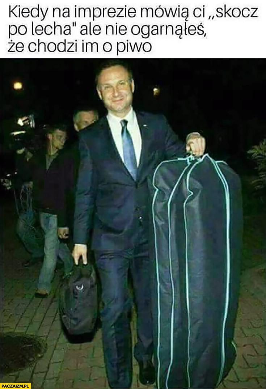 Andrzej Duda kiedy na imprezie mówią Ci skocz po Lecha, ale nie ogarnąłeś, że chodzi im o piwo Lech Kaczyński
