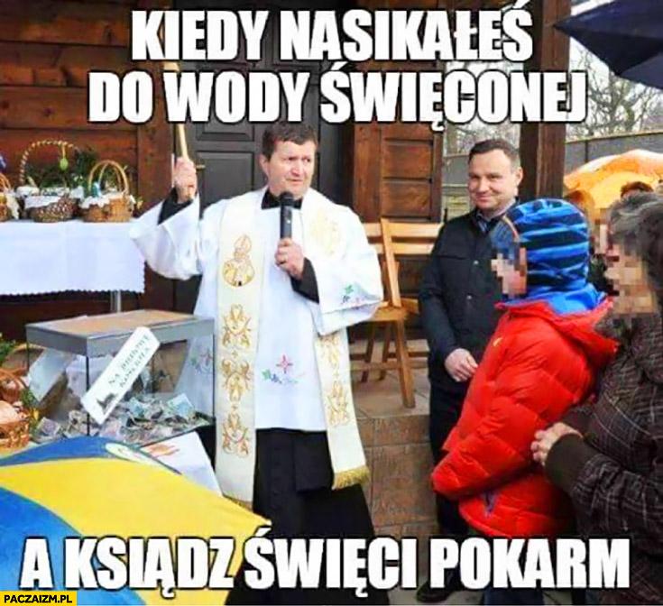 Andrzej Duda kiedy nasikałeś do wody święconej a ksiądz święci pokarm