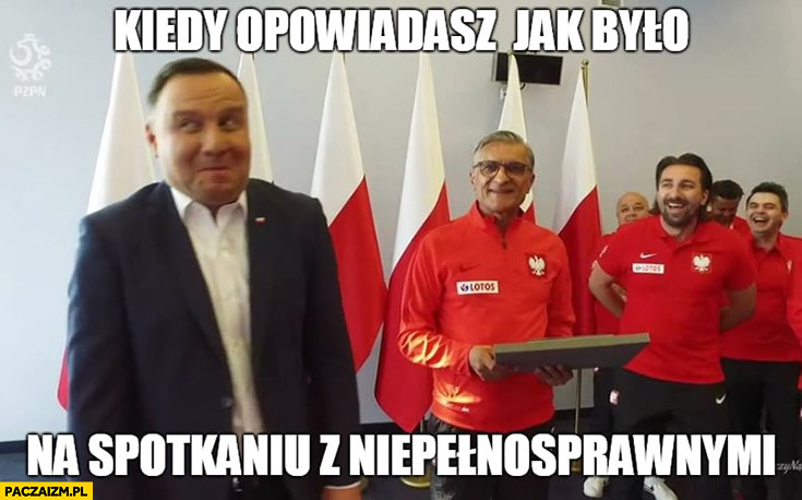 Andrzej Duda kiedy opowiadasz jak było na spotkaniu z niepełnosprawnymi