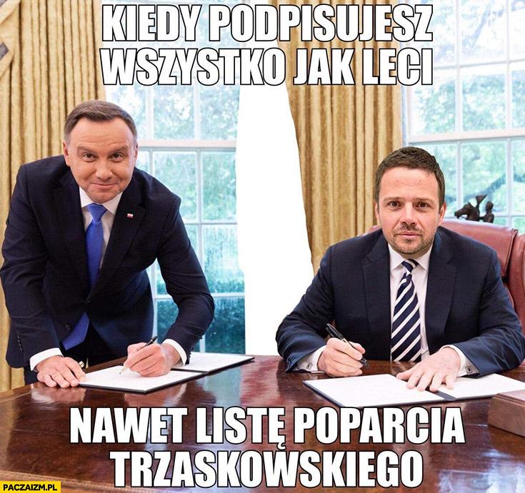 Andrzej Duda kiedy podpisujesz wszystko jak leci nawet listę poparcia Trzaskowskiego