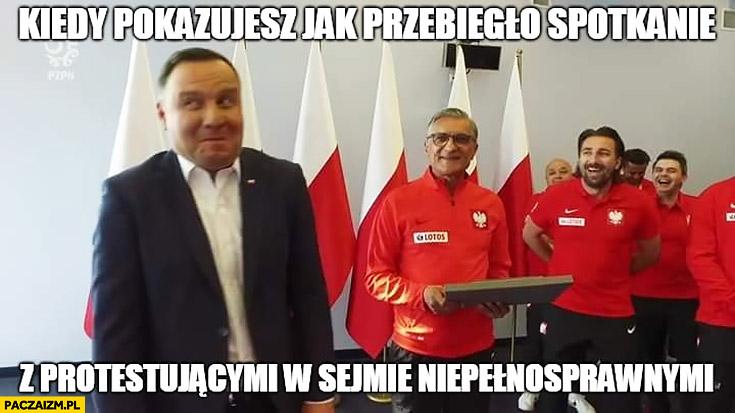 Andrzej Duda kiedy pokazujesz jak przebiegło spotkanie z protestującymi w sejmie niepełnosprawnymi
