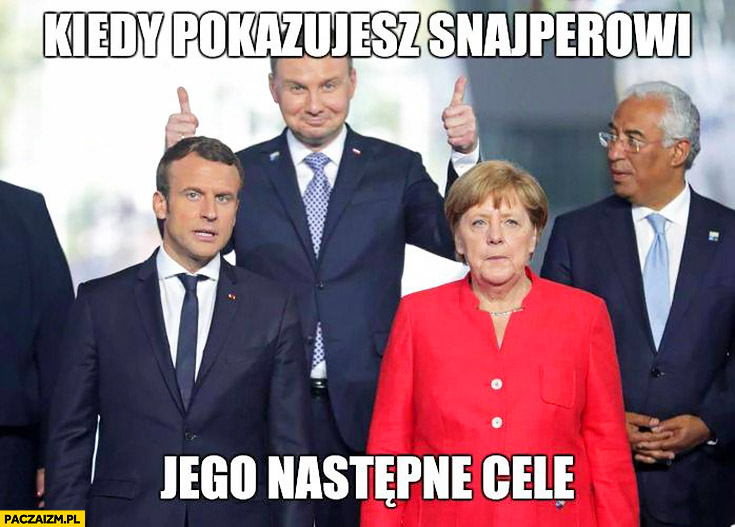 Andrzej Duda kiedy pokazujesz snajperowi jego następne cele Macron Merkel