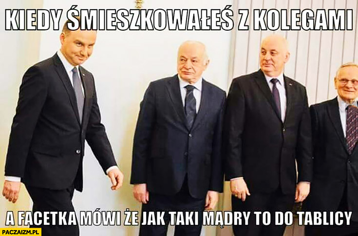 Andrzej Duda kiedy śmieszkowałeś z kolegami a facetka mówi, że jak taki mądry to do tablicy