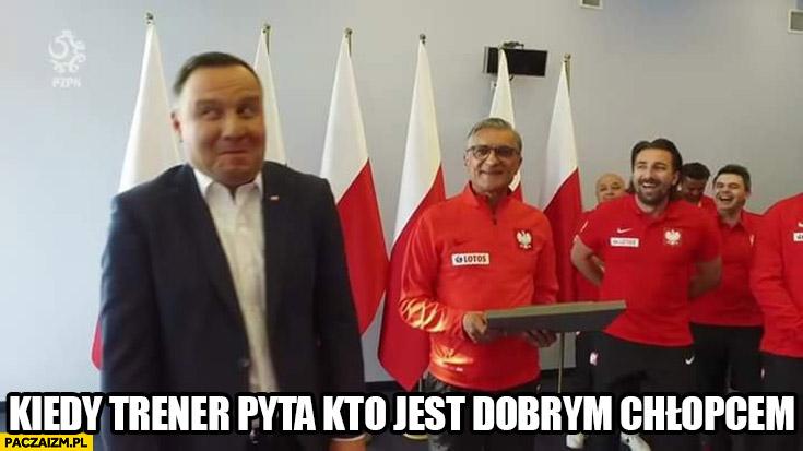 Andrzej Duda kiedy trener Nawałka pyta kto jest dobrym chłopcem