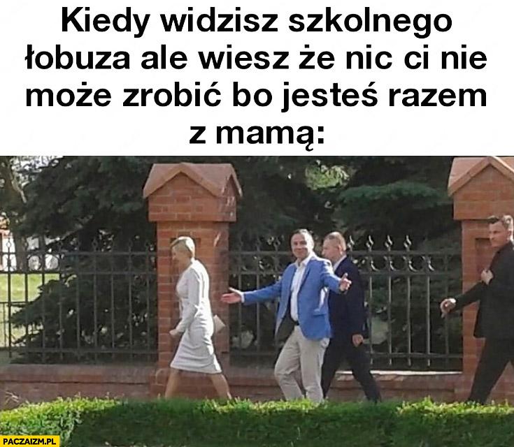 Andrzej Duda kiedy widzisz szkolnego łobuza, ale wiesz, że nic Ci nie może zrobić bo jesteś razem z mamą
